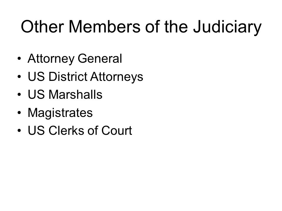 Other Members of the Judiciary Attorney General US District Attorneys US Marshalls Magistrates US Clerks of Court