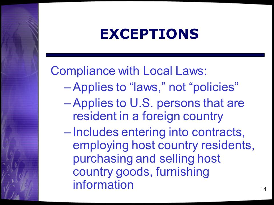 14 EXCEPTIONS Compliance with Local Laws: –Applies to laws, not policies –Applies to U.S.