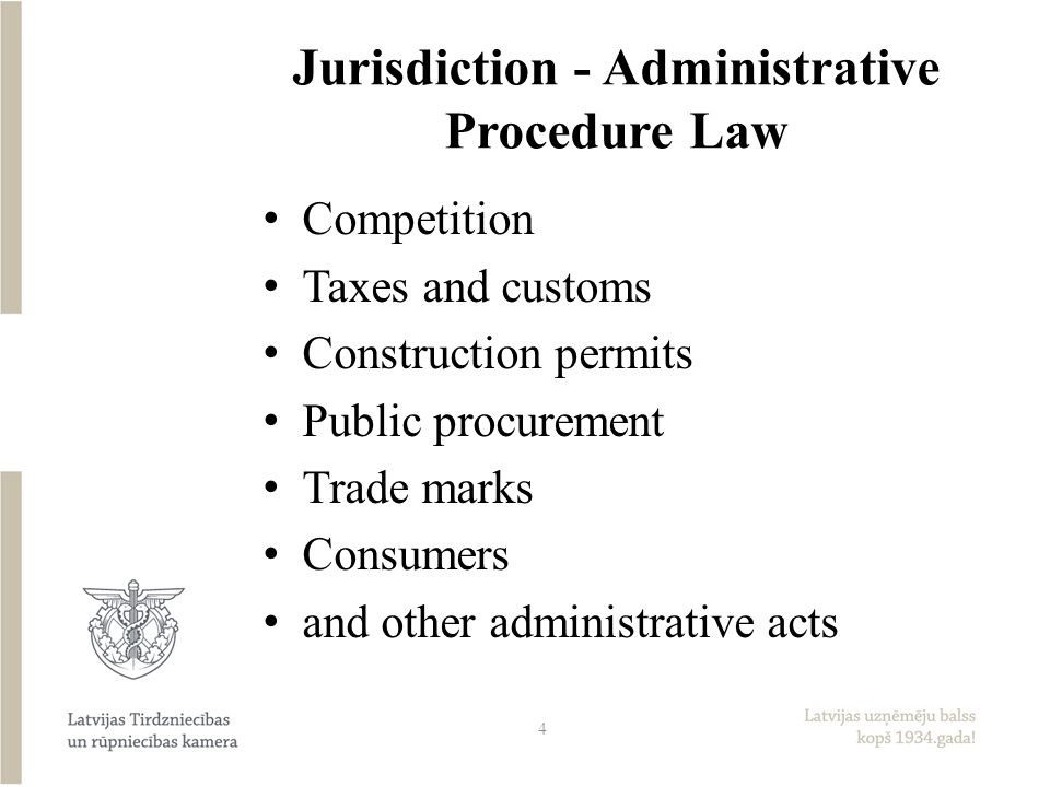 Jurisdiction - Administrative Procedure Law Competition Taxes and customs Construction permits Public procurement Trade marks Consumers and other administrative acts 4