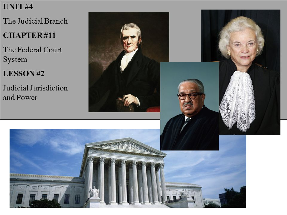 UNIT #4 The Judicial Branch CHAPTER #11 The Federal Court System LESSON #2 Judicial Jurisdiction and Power