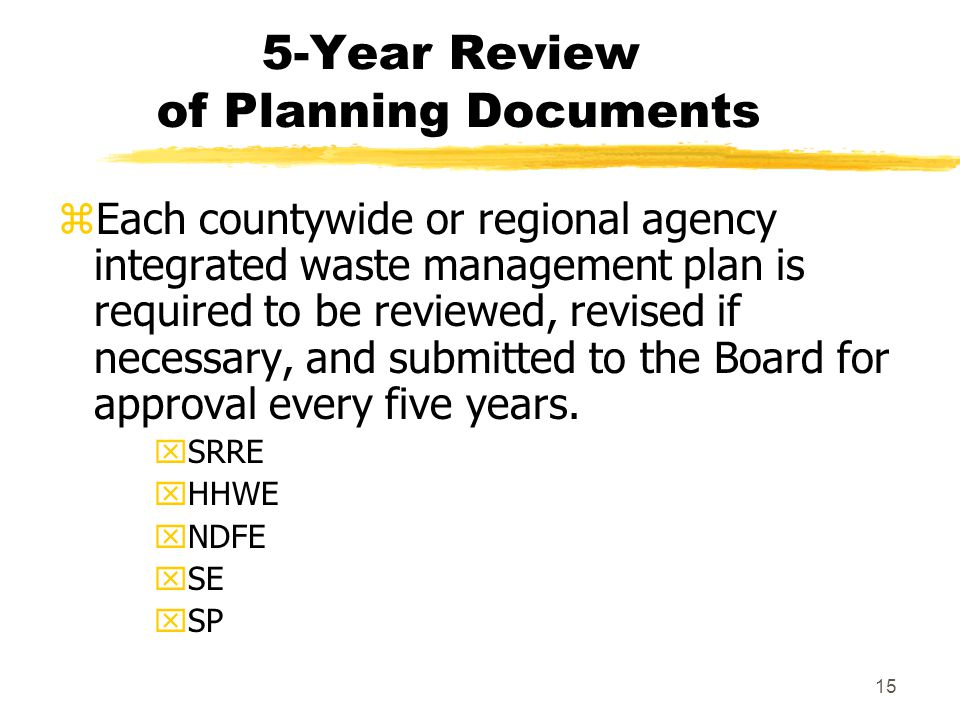 15 5-Year Review of Planning Documents zEach countywide or regional agency integrated waste management plan is required to be reviewed, revised if nec
