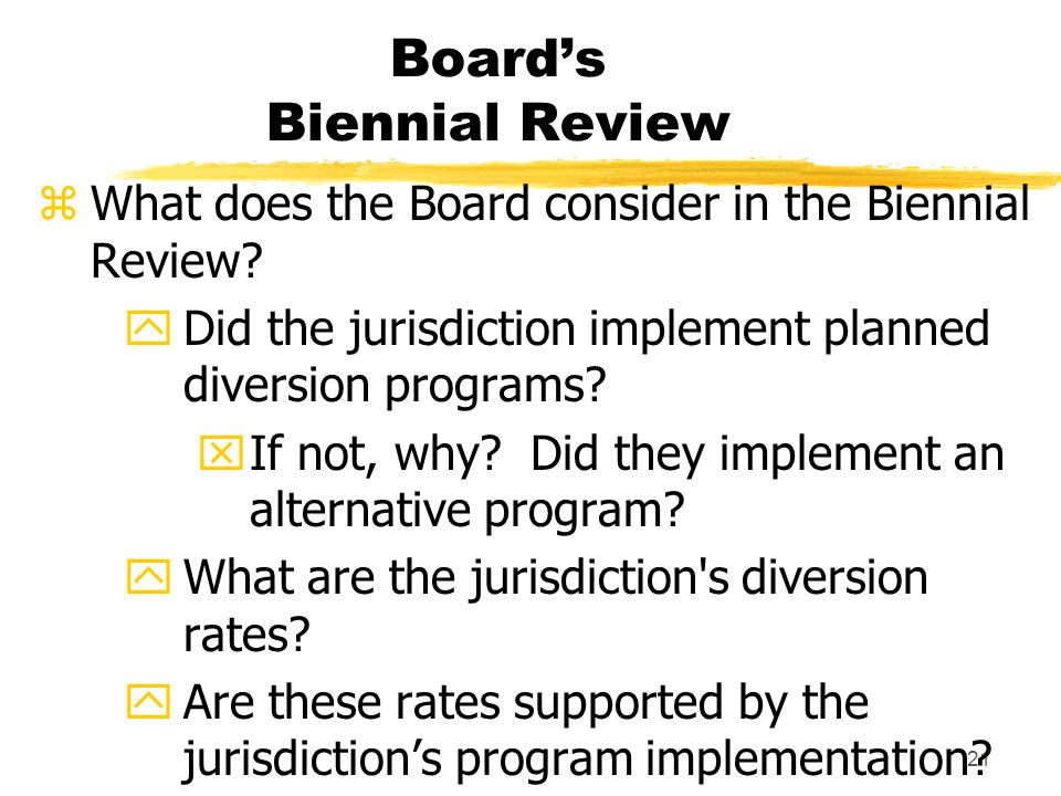 21 Board's Biennial Review zWhat does the Board consider in the Biennial Review.