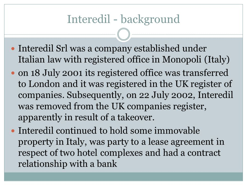 Interedil - background Interedil Srl was a company established under Italian law with registered office in Monopoli (Italy) on 18 July 2001 its regist