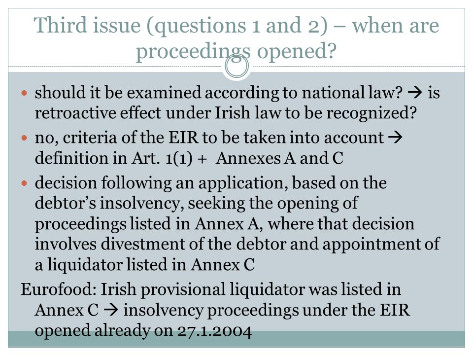 Third issue (questions 1 and 2) – when are proceedings opened? should it be examined according to national law?  is retroactive effect under Irish la