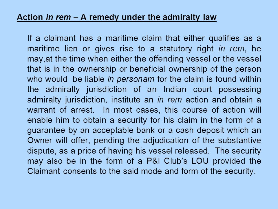 Action in rem – A remedy under the admiralty law If a claimant has a maritime claim that either qualifies as a maritime lien or gives rise to a statut
