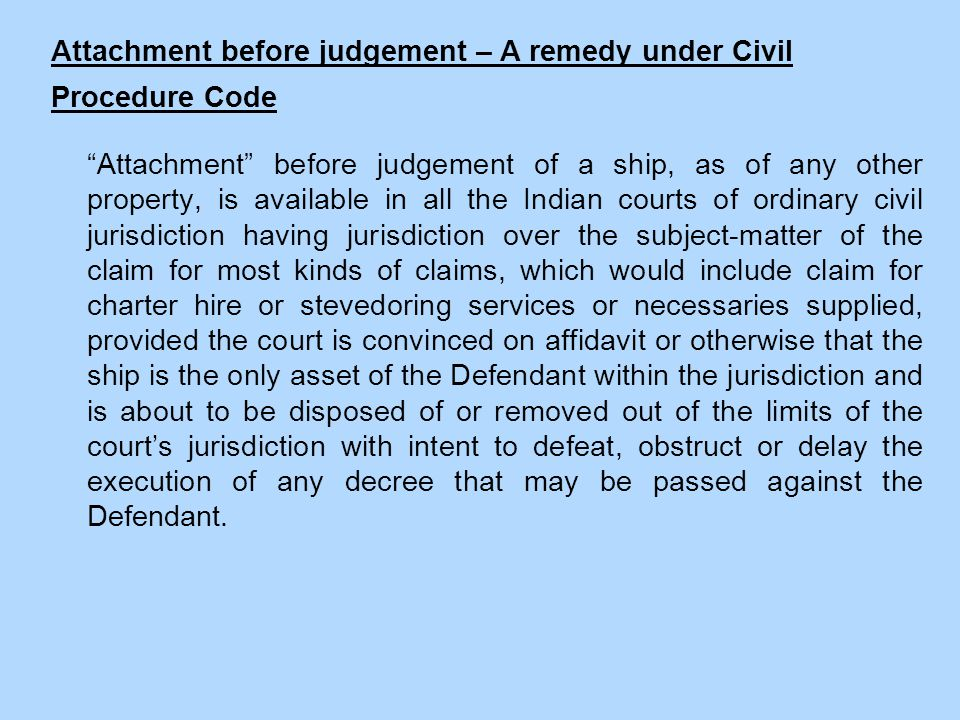 "Attachment before judgement – A remedy under Civil Procedure Code ""Attachment"" before judgement of a ship, as of any other property, is available in a"