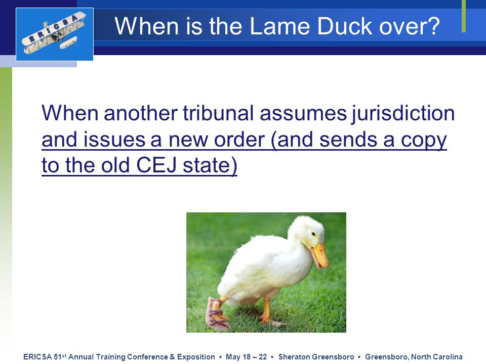 ERICSA 51 st Annual Training Conference & Exposition ▪ May 18 – 22 ▪ Sheraton Greensboro ▪ Greensboro, North Carolina When is the Lame Duck over? When