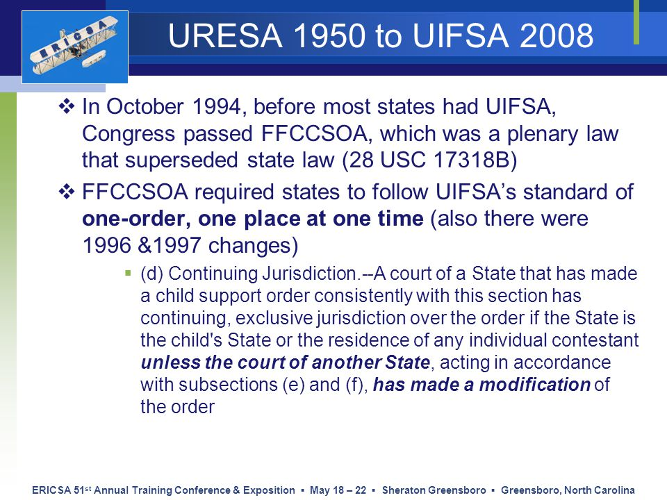 ERICSA 51 st Annual Training Conference & Exposition ▪ May 18 – 22 ▪ Sheraton Greensboro ▪ Greensboro, North Carolina URESA 1950 to UIFSA 2008  In Oc