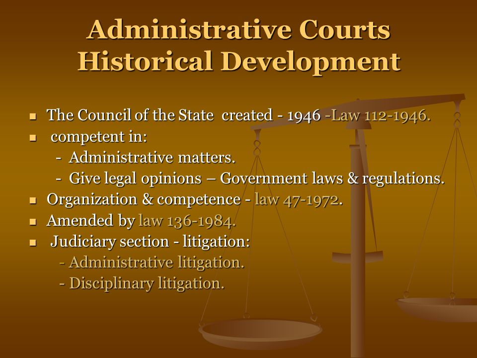 Administrative Courts Historical Development The Council of the State created - 1946 -Law 112-1946.