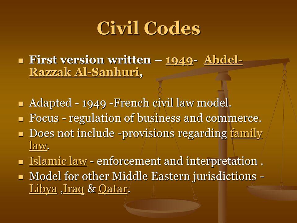 Civil Codes First version written – 1949- Abdel- Razzak Al-Sanhuri, First version written – 1949- Abdel- Razzak Al-Sanhuri,1949Abdel- Razzak Al-Sanhuri1949Abdel- Razzak Al-Sanhuri Adapted - 1949 -French civil law model.