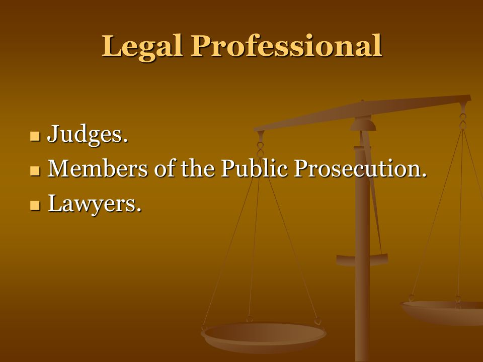 Legal Professional Judges. Judges. Members of the Public Prosecution.