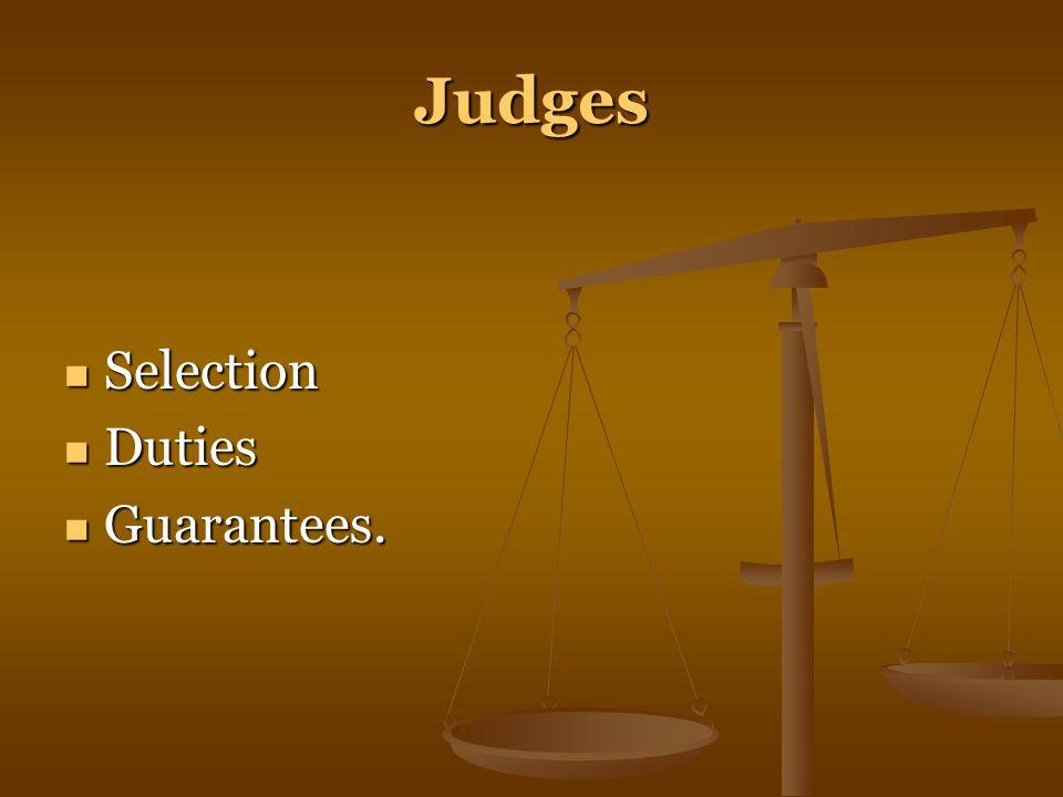 Judges Selection Selection Duties Duties Guarantees. Guarantees.