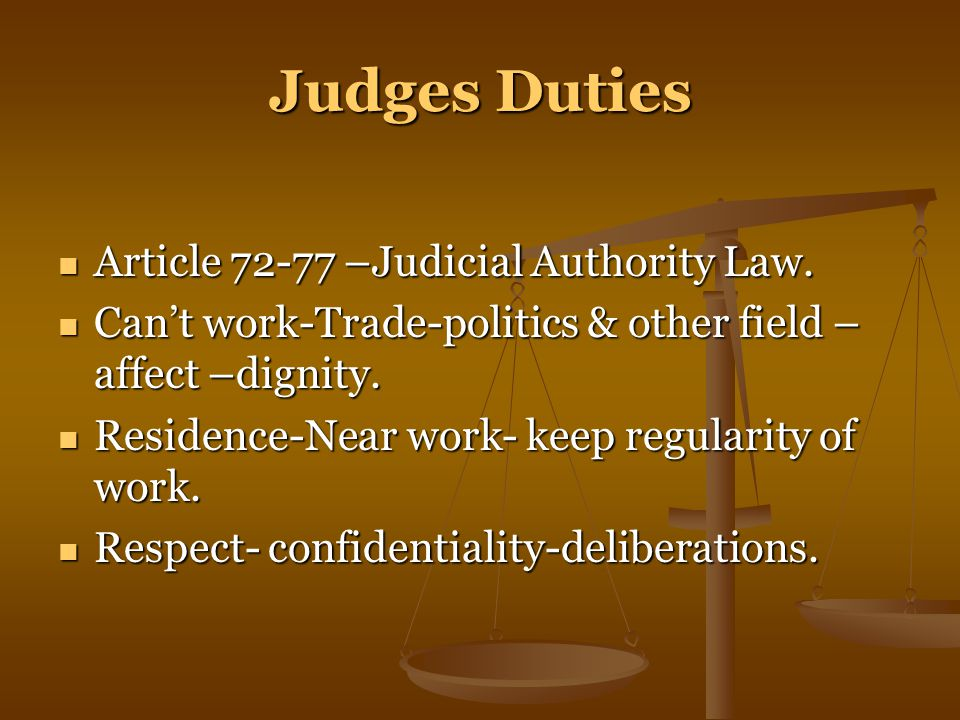 Judges Duties Article 72-77 –Judicial Authority Law.