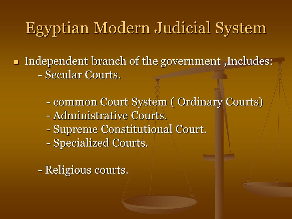 Egyptian Modern Judicial System Independent branch of the government,Includes: - Secular Courts.