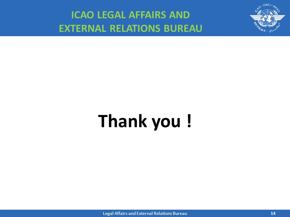14 ICAO LEGAL AFFAIRS AND EXTERNAL RELATIONS BUREAU Thank you .