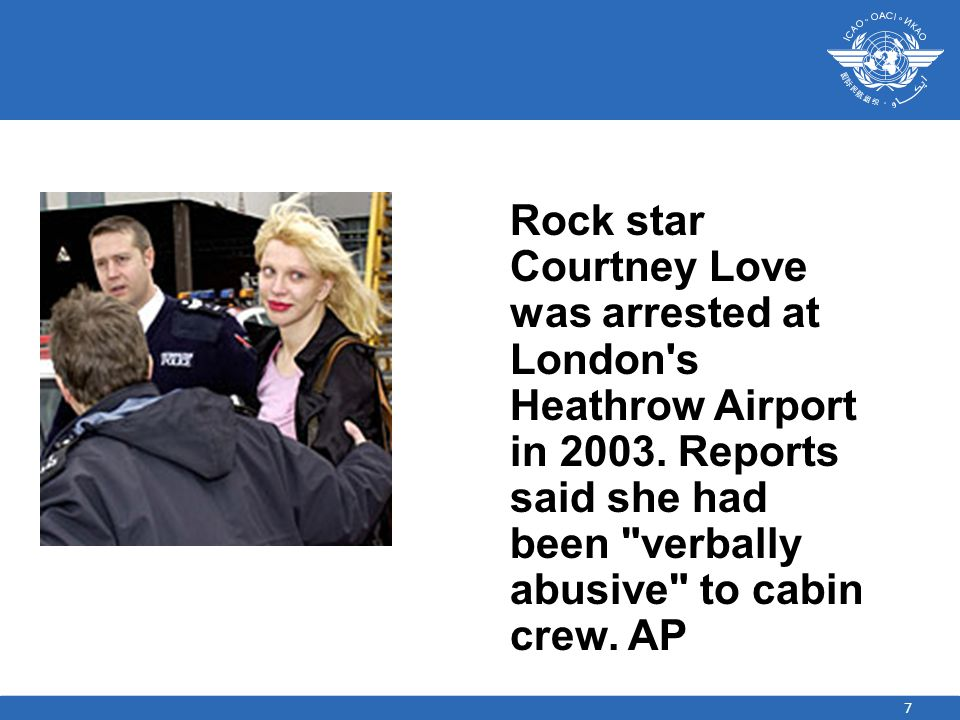 7 Rock star Courtney Love was arrested at London s Heathrow Airport in 2003.