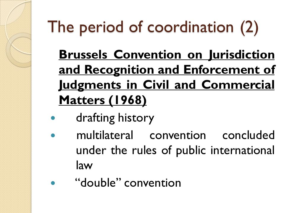 The period of community action (6) Legislative activity of the EC in the field of Private International Law (conflict of laws): - Regulation on the law applicable to contractual obligations ( Rome 1 Reg.
