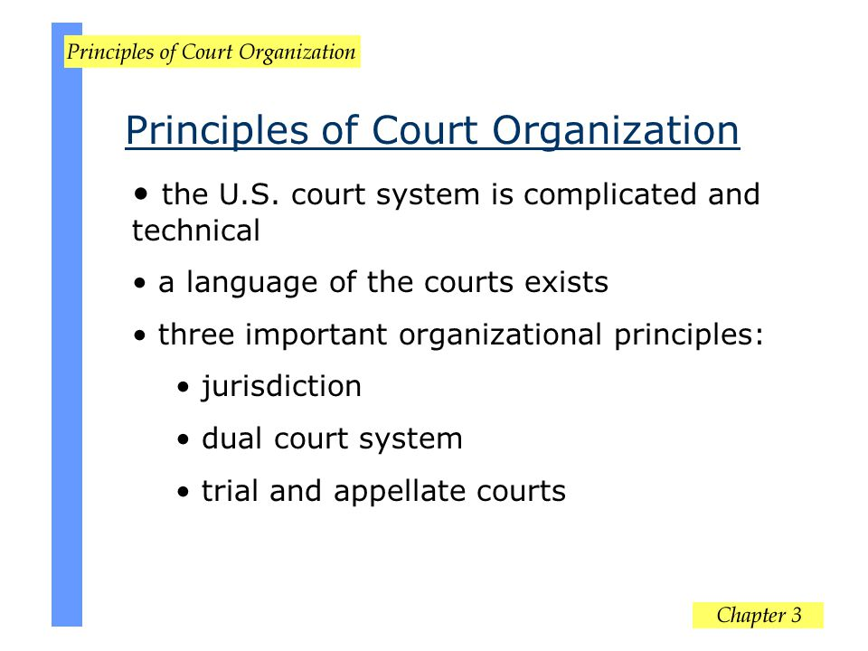 the U.S. court system is complicated and technical a language of the courts exists three important organizational principles: jurisdiction dual court