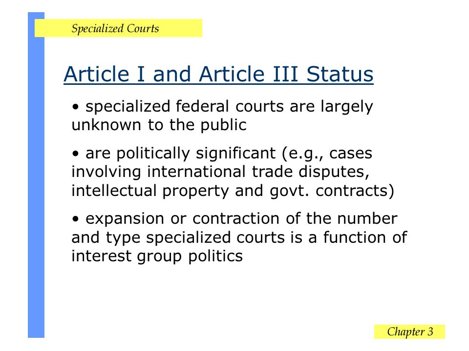 specialized federal courts are largely unknown to the public are politically significant (e.g., cases involving international trade disputes, intellec