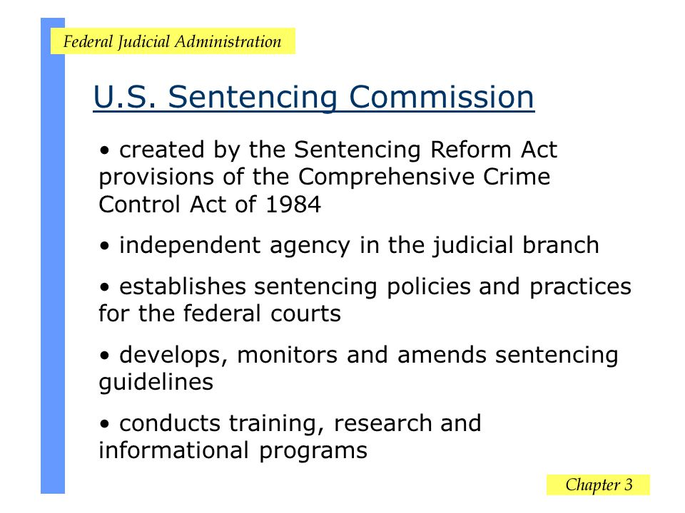 created by the Sentencing Reform Act provisions of the Comprehensive Crime Control Act of 1984 independent agency in the judicial branch establishes s