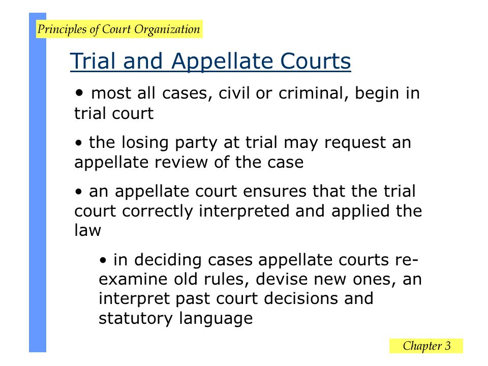 most all cases, civil or criminal, begin in trial court the losing party at trial may request an appellate review of the case an appellate court ensur