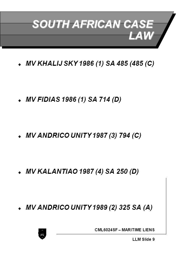 LLB - Slide 9 CML6024SF – MARITIME LIENS LLM Slide 9 SOUTH AFRICAN CASE LAW  MV KHALIJ SKY 1986 (1) SA 485 (485 (C)  MV FIDIAS 1986 (1) SA 714 (D) 