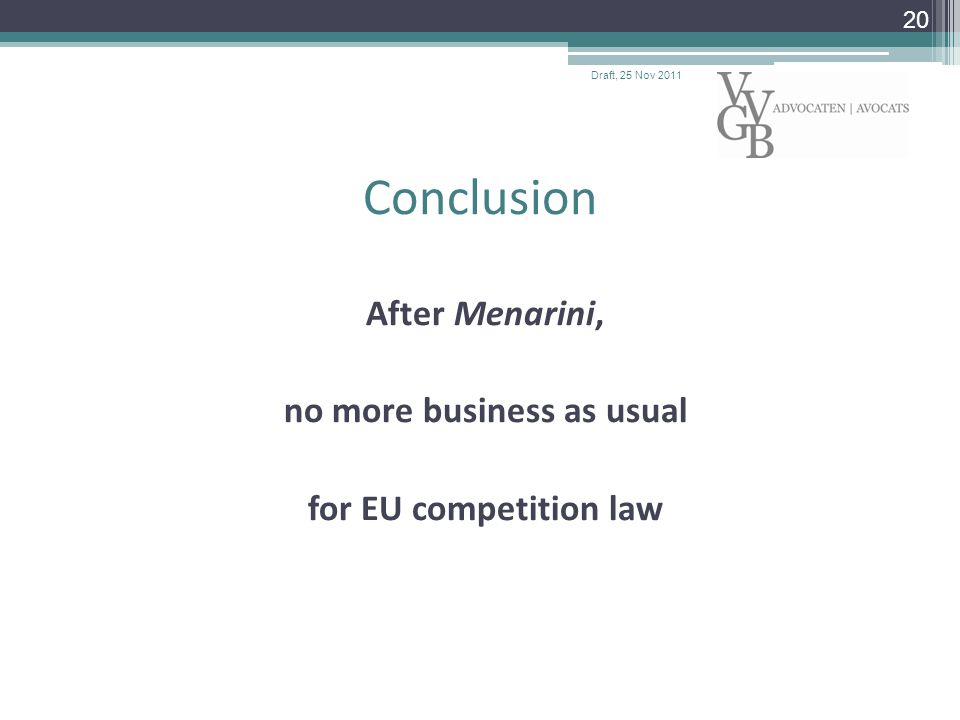 Conclusion After Menarini, no more business as usual for EU competition law Draft, 25 Nov 2011 20