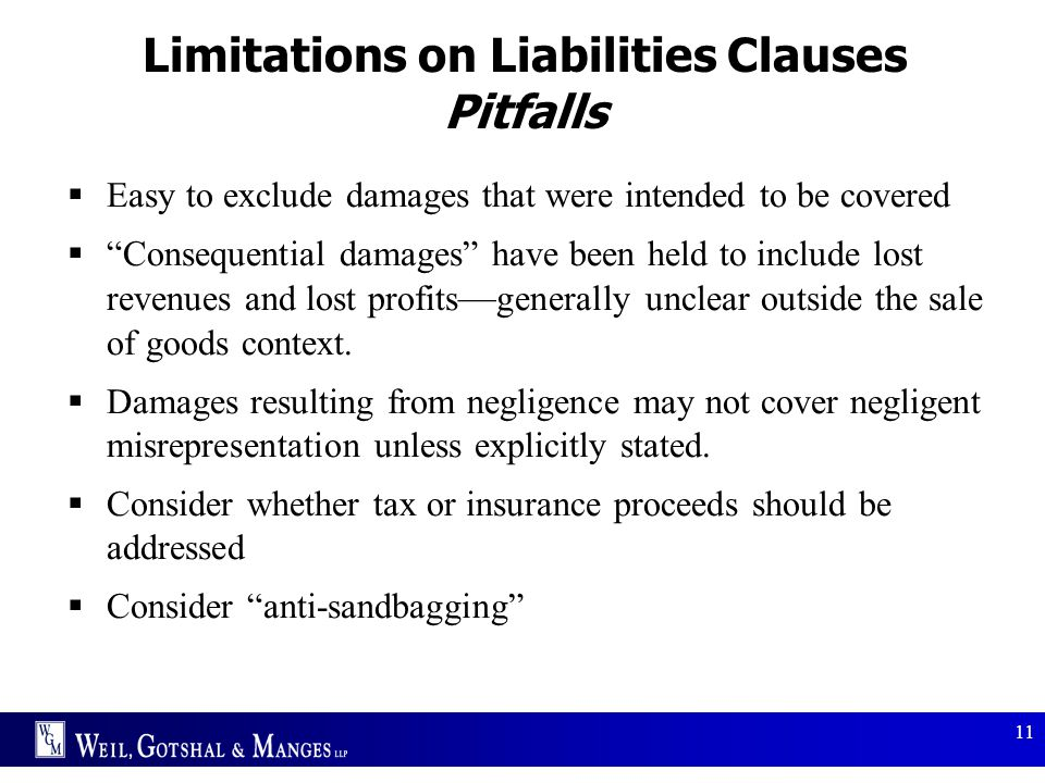 """11 Limitations on Liabilities Clauses Pitfalls  Easy to exclude damages that were intended to be covered  """"Consequential damages"""" have been held to"""