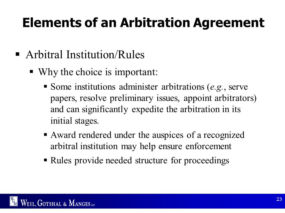 23 Elements of an Arbitration Agreement  Arbitral Institution/Rules  Why the choice is important:  Some institutions administer arbitrations (e.g.,