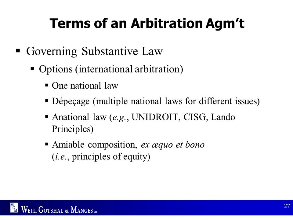 27 Terms of an Arbitration Agm't  Governing Substantive Law  Options (international arbitration)  One national law  Dépeçage (multiple national la