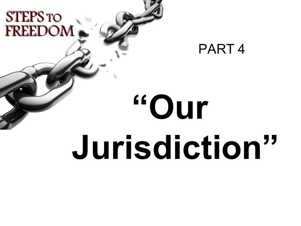 PART 4 Our Jurisdiction