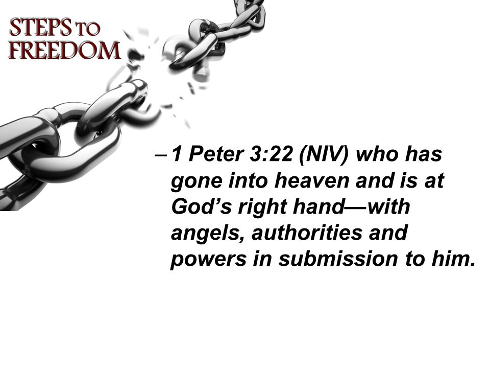 –1 Peter 3:22 (NIV) who has gone into heaven and is at God's right hand—with angels, authorities and powers in submission to him.