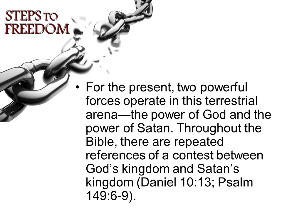 For the present, two powerful forces operate in this terrestrial arena—the power of God and the power of Satan.