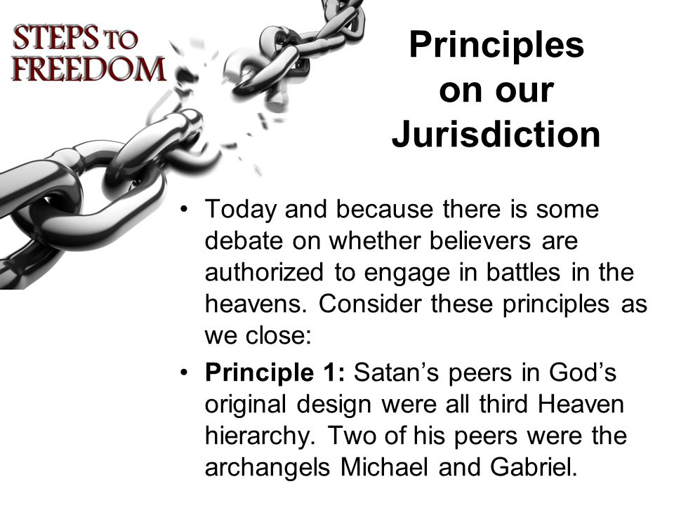 Principles on our Jurisdiction Today and because there is some debate on whether believers are authorized to engage in battles in the heavens. Conside