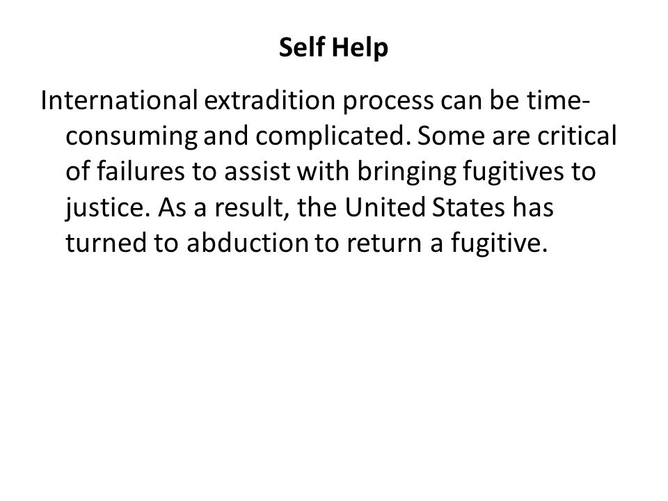 Self Help International extradition process can be time- consuming and complicated.