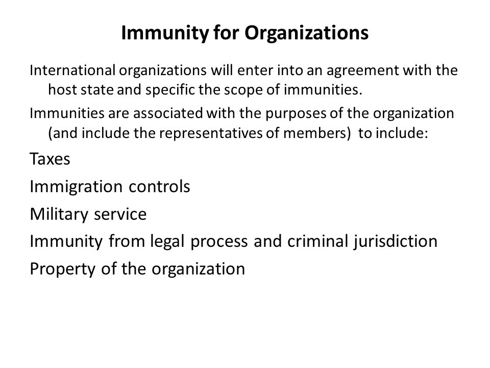 Immunity for Organizations International organizations will enter into an agreement with the host state and specific the scope of immunities.