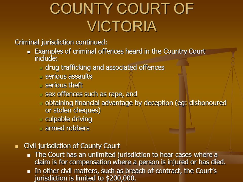 COUNTY COURT OF VICTORIA Jurisdiction Jurisdiction The County Court of Victoria is the middle tier of Victoria's court hierarchy, and is established b