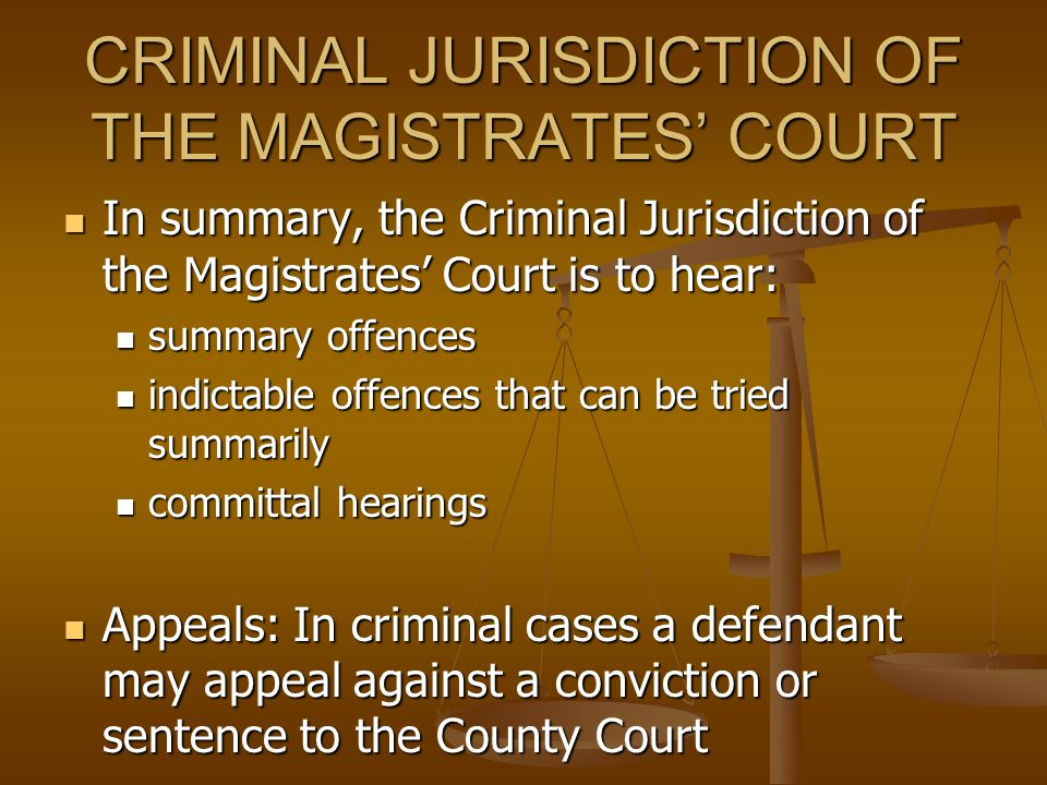 CRIMINAL JURISDICTION OF THE MAGISTRATES' COURT Committal Hearing Committal Hearing A committal hearing will be held in cases where a person has been