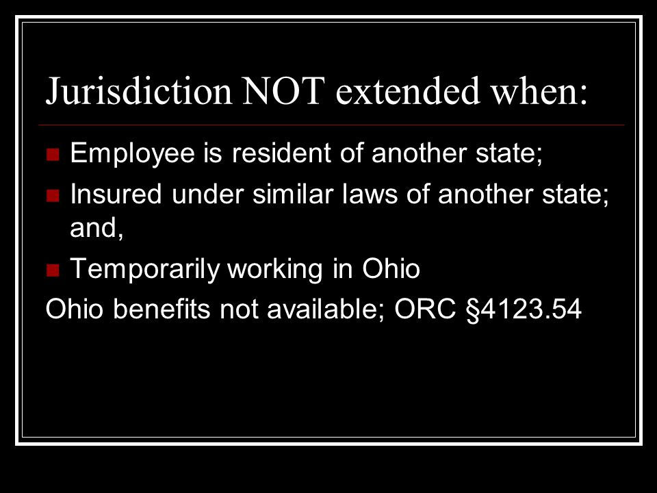Out-of-state employer with coverage in a state other than Ohio Ohio respects extra-territorial right of workers' compensation insurance of out-of- state employer when: Regular employee where contract of hire out of Ohio Working temporarily w/in Ohio (not to exceed 90 days.) No Ohio coverage necessary; OAC Rule 4123-17-23
