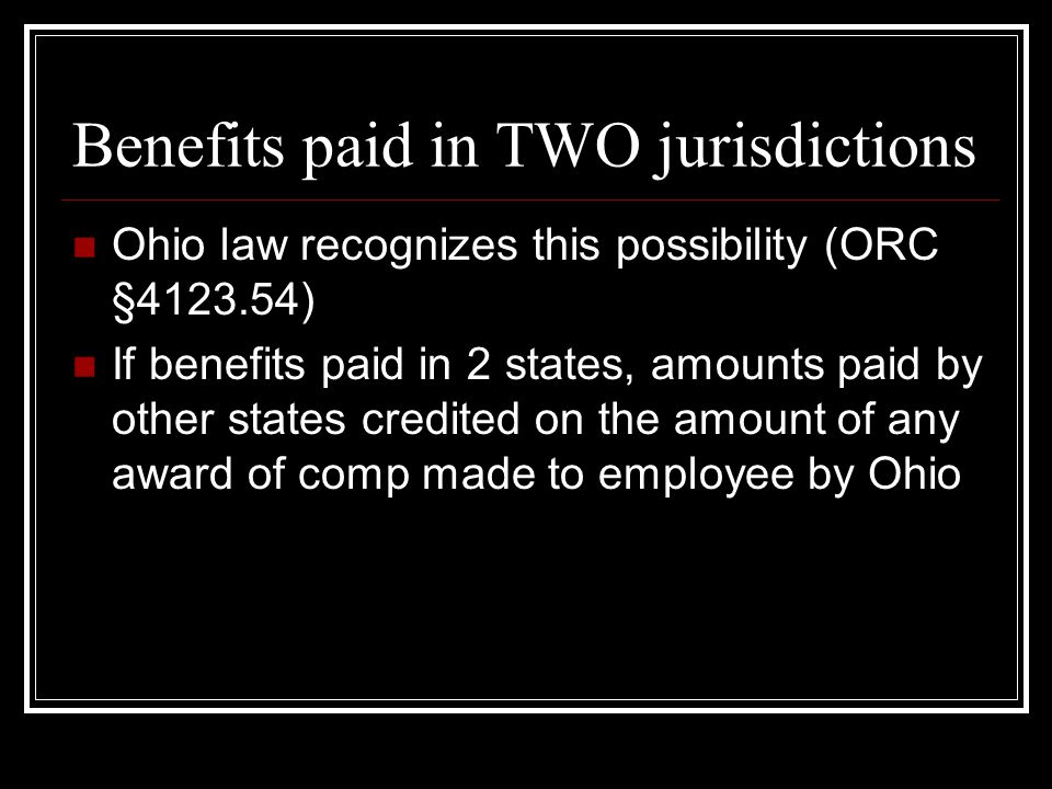 If there is possibility of conflict: Agreement to be bound by laws of Ohio, or another state If agreement to be bound by Ohio laws, & employer complies with law, employee covered in Ohio regardless of where injury occurs & Ohio law exclusive remedy If agreement to be bound by another state, & employer complies with laws of that state, other state laws are exclusive remedy