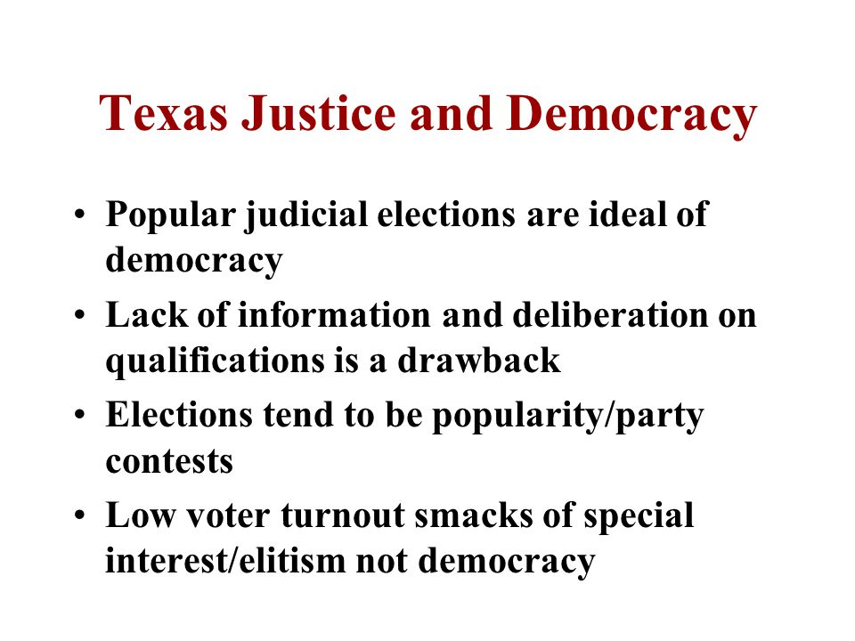 Texas Justice and Political Change Only piece-meal changes since 1876 Most changes in trial court structure Calls to reform selection of judges Shift to retribution rather than rehabilitation Juvenile system also shifting to retribution