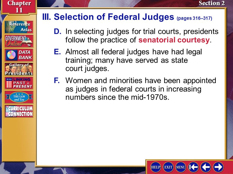 Section 2-8 A.According to the Constitution, the president has the power to appoint all federal judges, with the approval of the Senate. III.Selection
