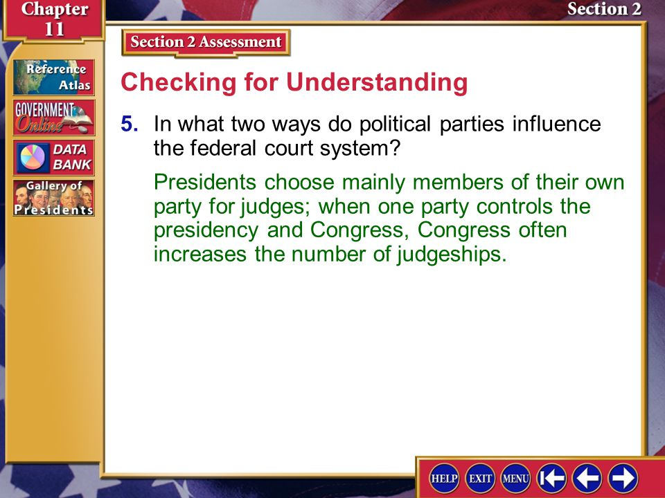 Section 2 Assessment-5 5.In what two ways do political parties influence the federal court system.