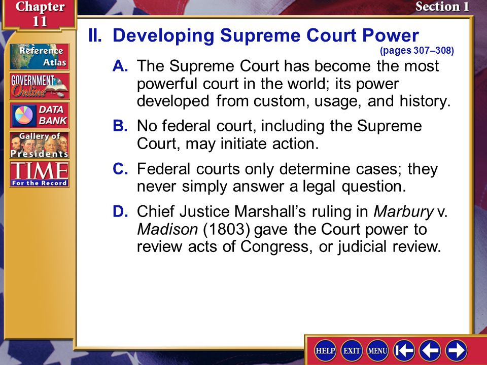 Section 1-5 A.The Supreme Court has become the most powerful court in the world; its power developed from custom, usage, and history.