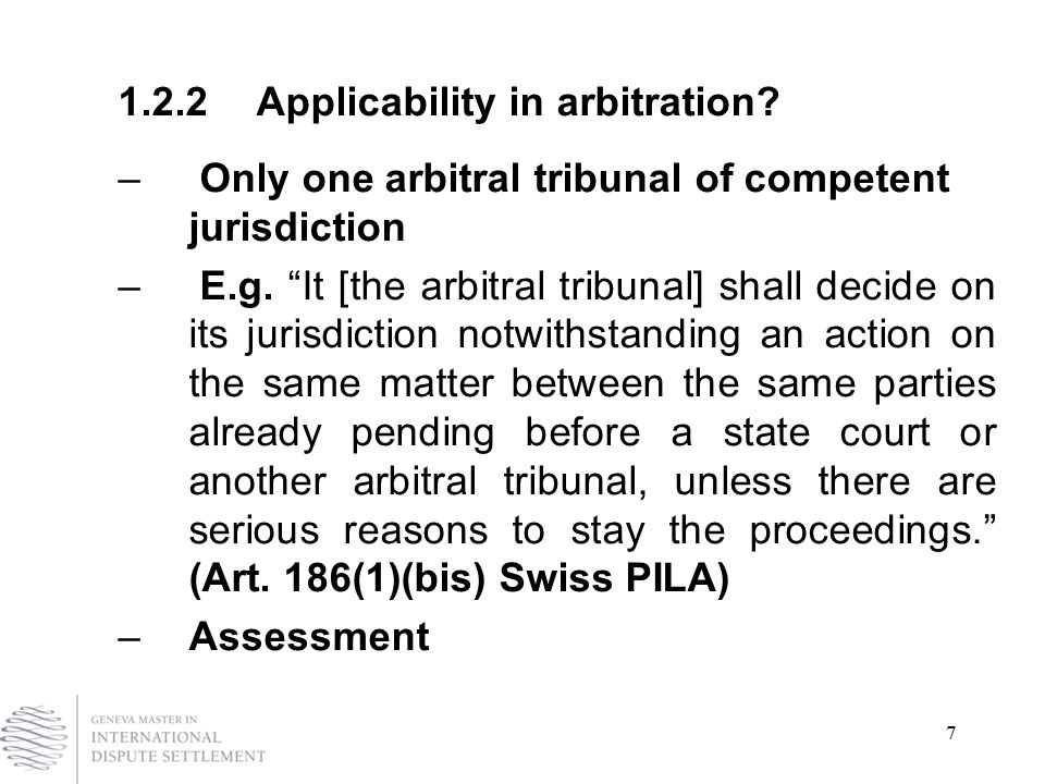 7 1.2.2Applicability in arbitration.– Only one arbitral tribunal of competent jurisdiction – E.g.