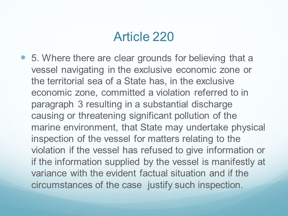 Article 220 5. Where there are clear grounds for believing that a vessel navigating in the exclusive economic zone or the territorial sea of a State h