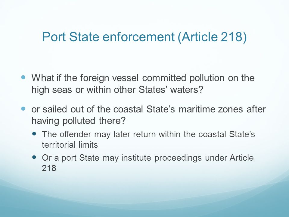 Port State enforcement (Article 218) What if the foreign vessel committed pollution on the high seas or within other States' waters? or sailed out of
