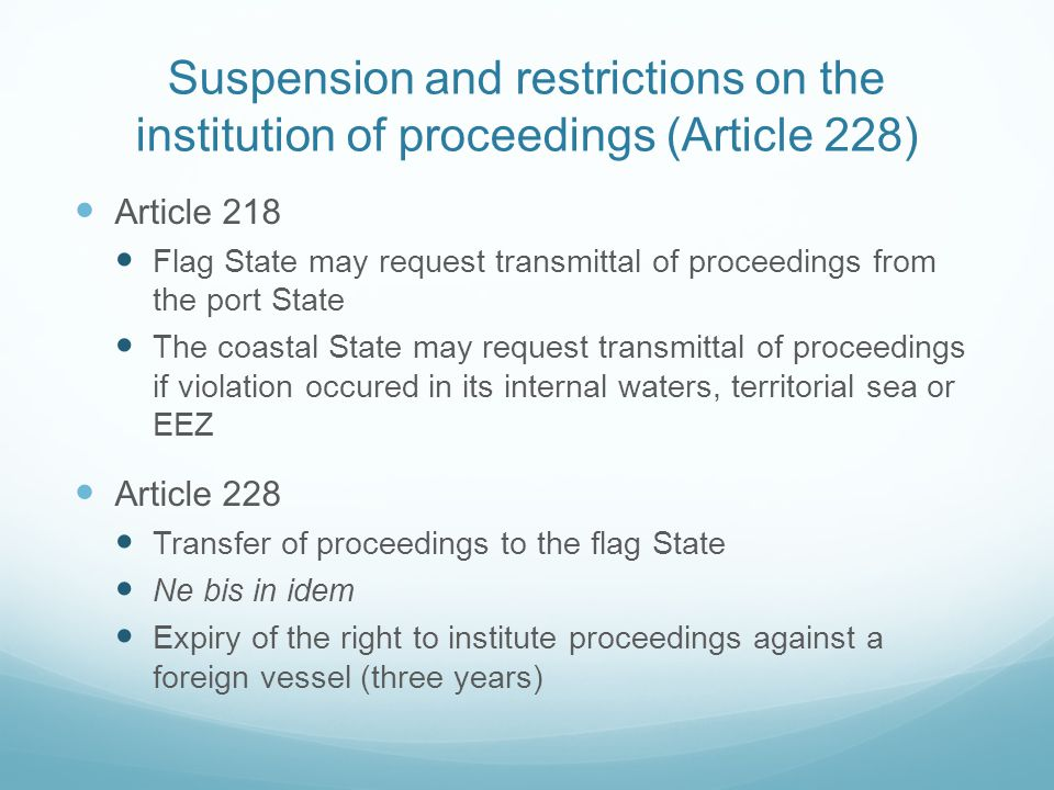 Suspension and restrictions on the institution of proceedings (Article 228) Article 218 Flag State may request transmittal of proceedings from the por