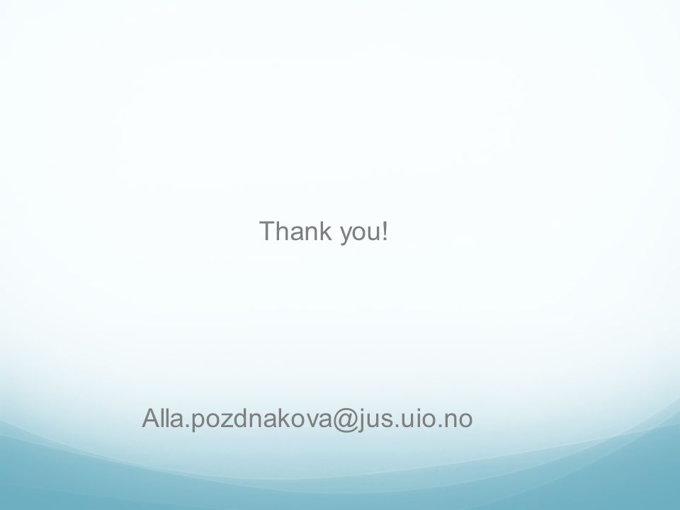 Thank you! Alla.pozdnakova@jus.uio.no