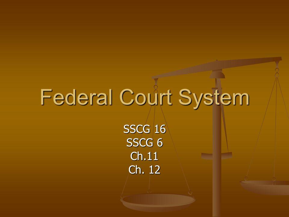 Federal Court System SSCG 16 SSCG 6 Ch.11 Ch. 12